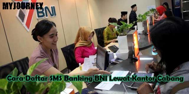 Cara Daftar SMS Banking BNI Lewat Kantor Cabang