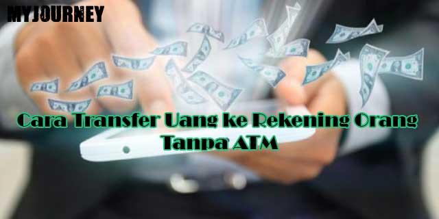 Cara Transfer Uang ke Rekening Orang Tanpa ATM