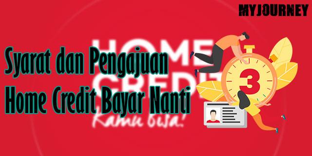 Syarat dan Cara Pengajuan Home Credit Bayar Nanti