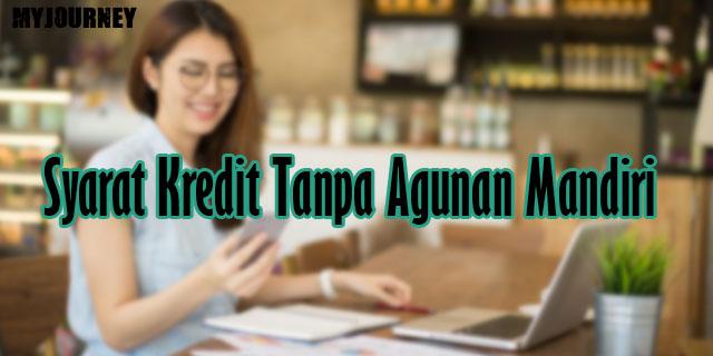 Syarat Kredit Tanpa Agunan Mandiri