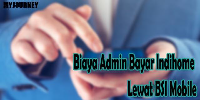 Biaya Admin Bayar Indihome Lewat BSI Mobile