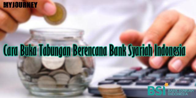 Cara Buka Tabungan Berencana Bank Syariah Indonesia