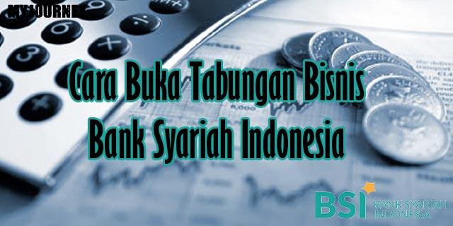 Cara Buka Tabungan Bisnis Bank Syariah Indonesia