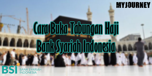 Cara Buka Tabungan Haji Bank Syariah Indonesia