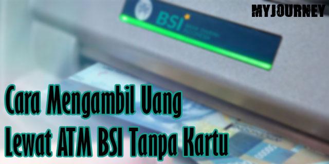 Cara Mengambil Uang Lewat ATM BSI Tanpa Kartu