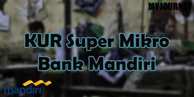KUR Super Mikro Bank Mandiri
