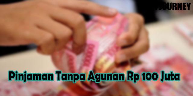 Pinjaman Tanpa Agunan Rp 100 Juta