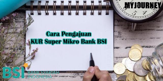 Cara Pengajuan KUR Super Mikro Bank BSI