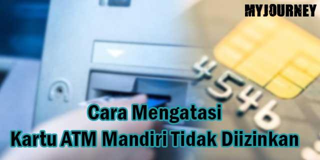 Cara Mengatasi Kartu ATM Mandiri Tidak Diizinkan